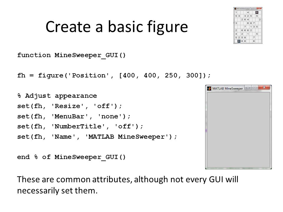 Create a basic figure function MineSweeper_GUI() fh = figure( Position , [400, 400, 250, 300]); % Adjust appearance.